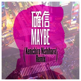 確信MAYBE (Kenichiro Nishihara Remix) (Kakushin Maybe (Kenichiro Nishihara Remix))