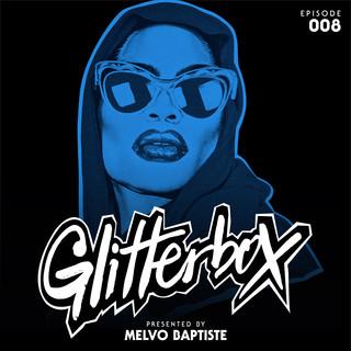 Glitterbox Radio Episode 008 (Presented By Melvo Baptiste) (DJ Mix)