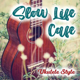 スローライフ カフェ UKULELE STYLE (Slow Life Cafe Ukulele Style)