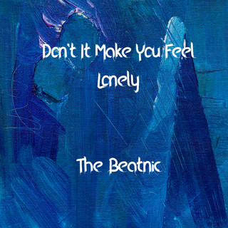 Don't It Make You Feel Lonely