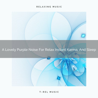 A Lovely Purple Noise For Relax Instant Karma, And Sleep