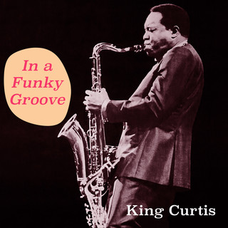 King Curtis In A Funky Groove