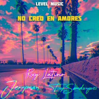 Ya No Creo En Amores (Feat. Tony Sandungueo & Jerryman La Jota)