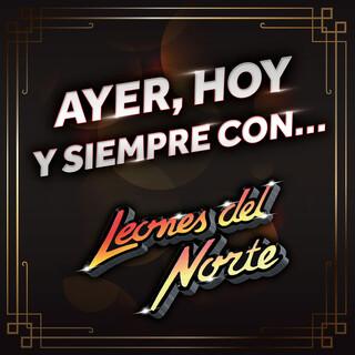 Ayer, Hoy Y Siempre Con... Los Leones Del Norte