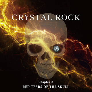 CRYSTAL ROCK Chapter3 RED TEARS OF THE SKULL