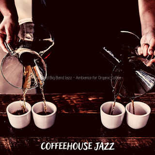 Cultivated Big Band Jazz - Ambiance For Organic Coffee