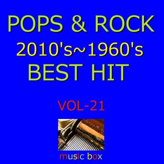 POPS & ROCK 2010's~1960's BEST HITオルゴール作品集 VOL-21 (A Musical Box Rendition of Pops & Rock 2010's-1960's Best Hit Vol-21)