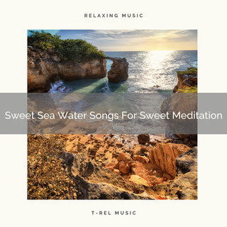 Sweet Sea Water Songs For Sweet Meditation