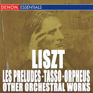 Liszt:Les Préludes - Tasso - Orpheus - Other Orchestra Works