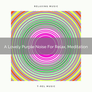 A Lovely Purple Noise For Relax, Meditation