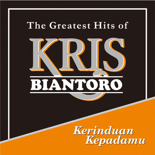Kerinduan Kepadamu - The Greatest Hits Of Kris Biantoro