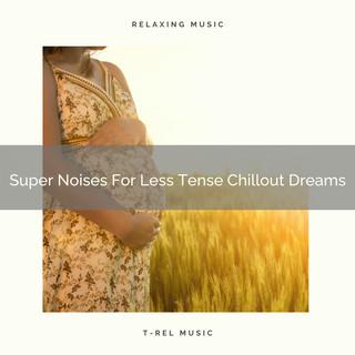 Super Noises For Less Tense Chillout Dreams