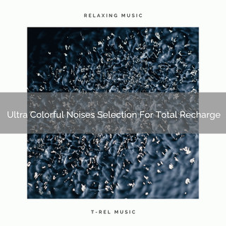 Ultra Colorful Noises Selection For Total Recharge