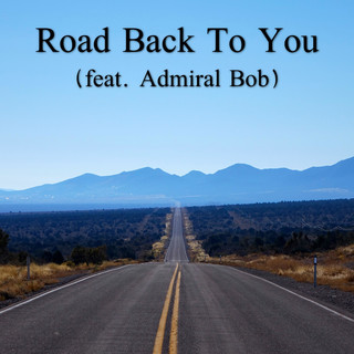Road Back To You (Feat. Admiral Bob)