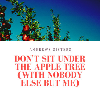 Don't Sit Under The Apple Tree (With Nobody Else But Me)