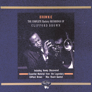 Brownie:The Complete EmArcy Recordings Of Clifford Brown