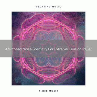 Advanced Noise Specially For Extreme Tension Relief