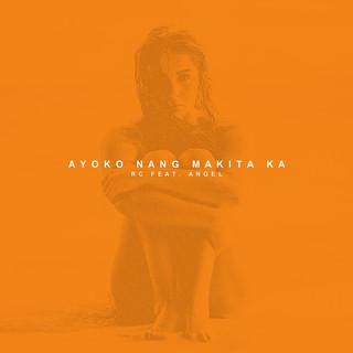 Ayoko Nang Makita (Feat. Angel)