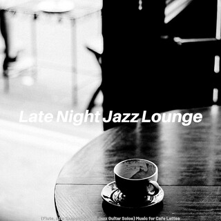 (Flute, Alto Saxophone And Jazz Guitar Solos) Music For Cafe Lattes