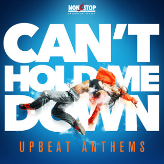 Can\'t Hold Me Down:Upbeat Anthems
