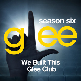 Glee:The Music, We Built This Glee Club