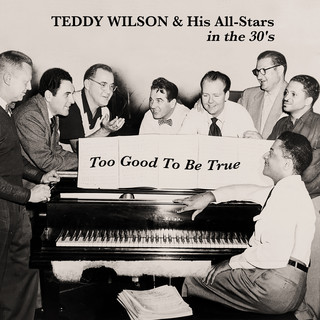 Too Good To Be True - Teddy Wilson & His All - Stars In The 30's