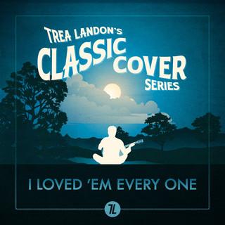 I Loved 'Em Every One (Trea Landon's Classic Cover Series)