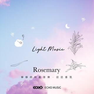 寧靜時刻輕音樂.迷迭香氛 Light Music.Rosemary