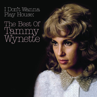 I Don't Wanna Play House:The Best Of Tammy Wynette
