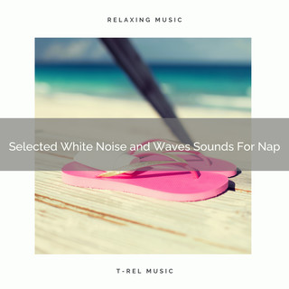 Selected White Noise And Waves Sounds For Nap