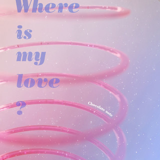 Where Is My Love ?