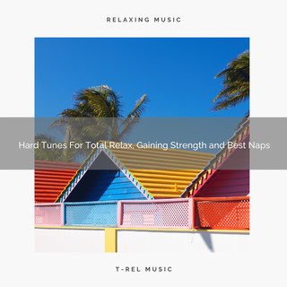 Hard Tunes For Total Relax, Gaining Strength And Best Naps
