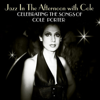 Jazz In The Afternoon With Cole:Celebrating The Songs Of Cole Porter