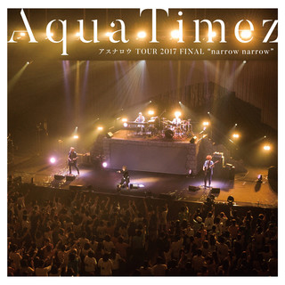 Aqua Timez アスナロウ TOUR 2017 FINAL