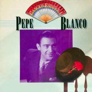 Antología De La Canción Española:Pepe Blanco