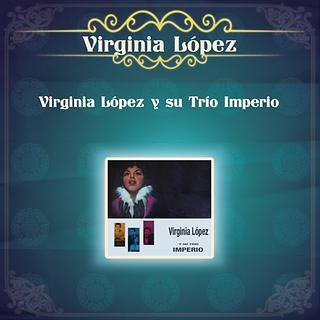 Virginia Lopez Y Su Trio Imperio
