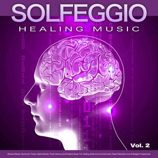 Solfeggio RecordsSolfeggio Healing Music:Binaural Beats, Isochronic Tones, Alpha Waves, Theta Waves And Ambient Music For Healing, Brainwave Entrainment, Deep Relaxation And Solfeggio Frequencies, Vol. 2