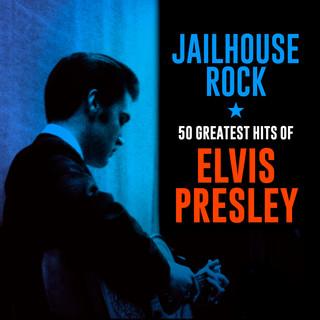 Jailhouse Rock:50 Greatest Hits Of Elvis Presley