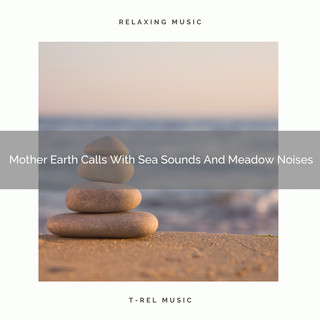 Mother Earth Calls With Sea Sounds And Meadow Noises