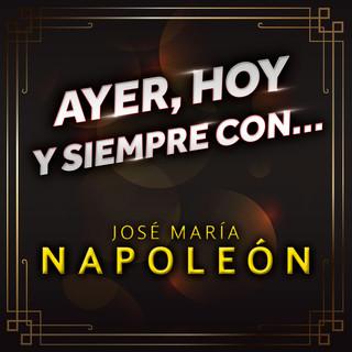 Ayer, Hoy Y Siempre Con... José María Napoleón