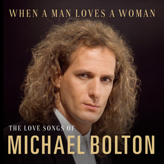 When A Man Loves A Woman:The Love Songs Of Michael Bolton