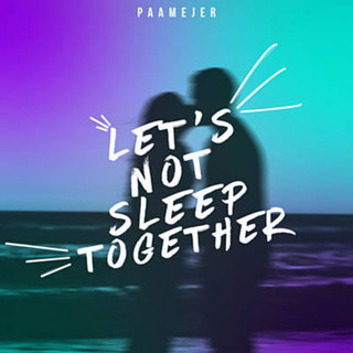 Let\'s Not Sleep Together