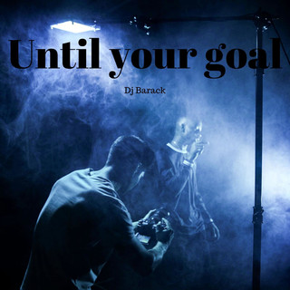 Until Your Goal