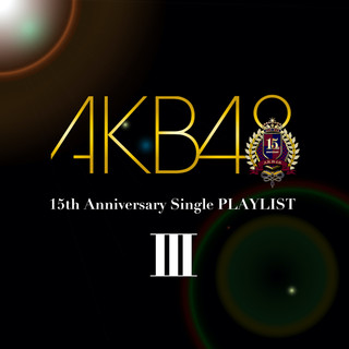 AKB48 15th Anniversary Single PLAYLIST Ⅲ