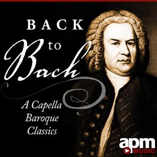 Back To Bach:Acapella Baroque Masterpieces