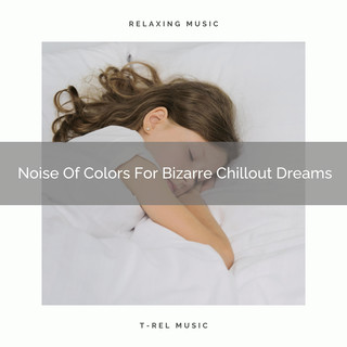 Noise Of Colors For Bizarre Chillout Dreams