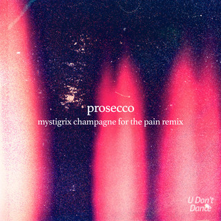 Prosecco (Mystigrix's Champagne For The Pain Remix)