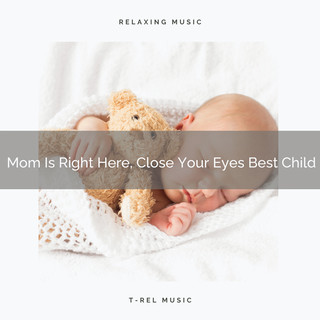 Mom Is Right Here, Close Your Eyes Best Child