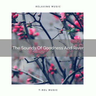 The Sounds Of Goodness And River