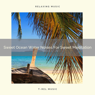 Sweet Ocean Water Noises For Sweet Meditation